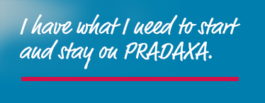 I have what I need to start and stay on PRADAXA